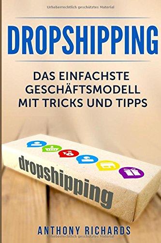 Dropshipping: Das Einfachste Geschäftsmodell mit Tipps und Tricks Dropshiping Edition für das perfekte Online Marketing Business für Anfänger ... Step Anleitung für passives Geld  E, Band 1)