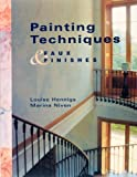 Painting Techniques and Faux Finishes, Louise Hennings and Marina Niven, 0865731829