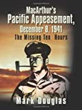 Macarthur's Pacific Appeasement, December 8 1941, Mark Douglas, 1466969067