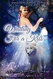 Waiting for a Kiss: A Princess Fairy Tale Anthology