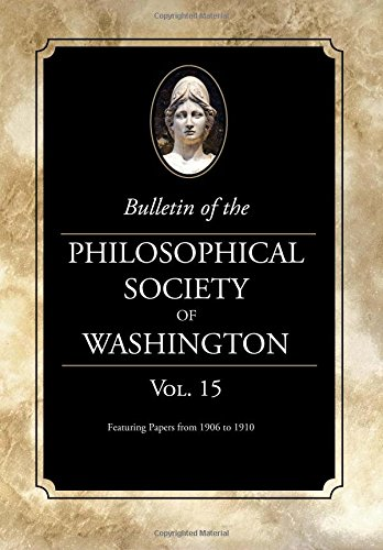 Read Online Bulletin of the Philosophical Society of Washington: Volume 15: Papers from 1906-1910 pdf epub