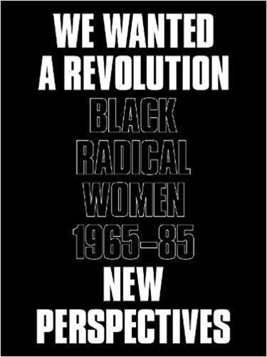 - We Wanted a Revolution: Black Radical Women, 1965-85: New Perspectives