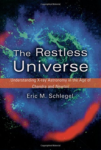 The Restless Universe: Understanding X-Ray Astronomy in the Age of Chandra and Newton (Clarks Chandra)