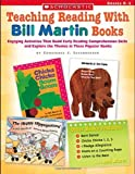 Teaching Reading With Bill Martin Books: Engaging Activities that Build Early Reading Comprehension Skills and Explore the Themes in These Popular Books