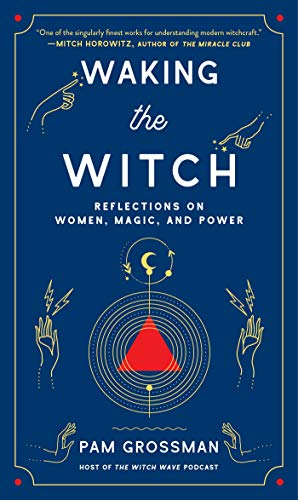 Waking the Witch: Reflections on Women, Magic, and Power, by Pam