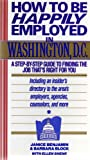 img - for HOW TO BE HAPPILY EMPLOYED IN WASHINGTON, D.C.: A STEP-BY-STEP GUIDE TO FINDING THE JOB THAT'S RIGHT FOR YOU ...Including an insider's directory to the area's employers, agencies, counselors, and more book / textbook / text book