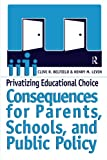 Privatizing Educational Choice: Consequences for Parents, Schools, and Public Policy