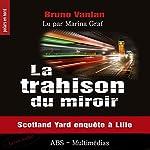 La trahison du miroir : Scotland Yard enquête à Lille   Bruno Vanlan
