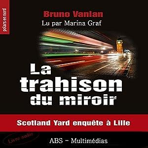 La trahison du miroir : Scotland Yard enquête à Lille | Livre audio