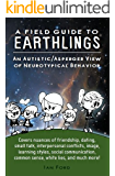 A Field Guide to Earthlings: An autistic/Asperger view of neurotypical behavior