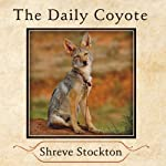 The Daily Coyote: A Story of Love, Survival, and Trust in the Wilds of Wyoming | Shreve Stockton