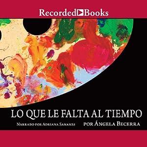 Lo Que Le Falta Al Tiempo Audiobook