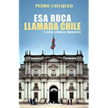 Esa ruca llamada Chile y otras crónicas mapuches (Spanish Edition)