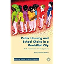 Public Housing and School Choice in a Gentrified City: Youth Experiences of Uneven Opportunity (Palgrave Studies...