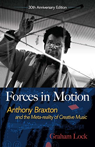 Books : Forces in Motion: Anthony Braxton and the Meta-reality of Creative Music: Interviews and Tour Notes, England 1985