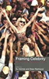 Framing Celebrity : New Directions in Celebrity Culture, , 0415377102