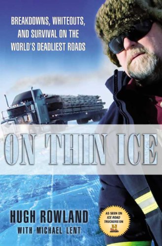 On Thin Ice: Breakdowns, Whiteouts, and Survival on the World's Deadliest Roads by Hugh Rowland