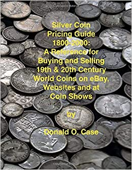 Amazon Com Silver Coin Pricing Guide 1800 2000 A Reference For Buying And Selling 19th And 20th Century World Coins On Ebay Websites And At Coin Shows 9781466324275 Case Donald O Dietz Joseph Books