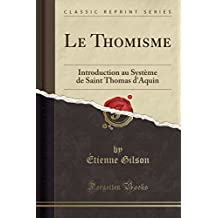 Le Thomisme: Introduction Au Système de Saint Thomas d'Aquin (Classic Reprint)