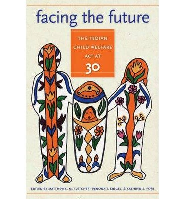 Facing the Future: the Indian Child Welfare Act at 30 (American Indian Studies) (Paperback) - Common PDF