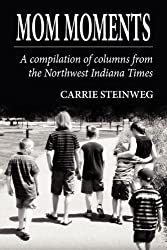 Mom Moments: A Compilation of Columns from the Northwest Indiana Times