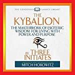 The Kybalion: The Masterwork of Esoteric Wisdom for Living with Power and Purpose |  Three Initiates