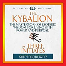 The Kybalion: The Masterwork of Esoteric Wisdom for Living with Power and Purpose Audiobook by  Three Initiates Narrated by Mitch Horowitz