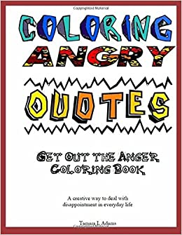 Amazon Com Coloring Angry Quotes Get Out The Anger Coloring Book 9781530897643 Adams Tamara L Books