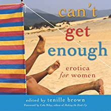 Can't Get Enough: Erotica for Women Audiobook by Tenille Brown, Cole Riley Narrated by Lily Horne
