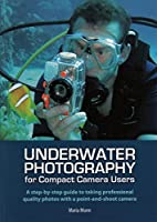 Underwater Photography: For Beginner & Advanced Compact Camera Users