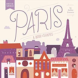 Paris: A Book of Shapes (Hello, World) by [Evanson, Ashley]