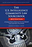 The U. S. Intelligence Community Law Sourcebook, Andrew M. Borene, 1614386692