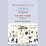 Wonderful Town: New York Stories from The New Yorker   Woody Allen,John Cheever,E. B. White,Jeffrey Eugenides,Vladimir Nabokov,Dorothy Parker,Susan Sontag,Isaac Bashevis Singer,James Thurber,Jamaica Kincaid