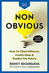 Non-Obvious 2016 Edition - How To Think Different, Curate Ideas & Predict The Future