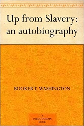 Amazon com: Up from Slavery: an autobiography eBook: Booker T