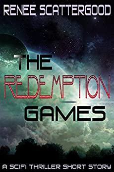 The Redemption Games (A SciFi Thriller Short Story) by [Scattergood, Renee]