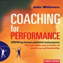 Coaching for Performance, 4th Edition: GROWing Human Potential and Purpose - The Principles and Practice of Coaching and Leadership Hörbuch von John Whitmore Gesprochen von: Erik Synnestvedt