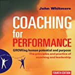 Coaching for Performance, 4th Edition: GROWing Human Potential and Purpose - The Principles and Practice of Coaching and Leadership | John Whitmore