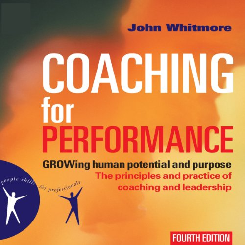 Coaching for Performance, Fourth Edition: GROWing Human Potential and Purpose - The Principles and Practice of Coaching and Leadership by Gildan Media, LLC