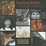 Rushing Waters, Rising Dreams: How the Arts Are Transforming a Community [Paperback] [2012] (Author) Luis J. Rodriguez, Denise M. Sandoval