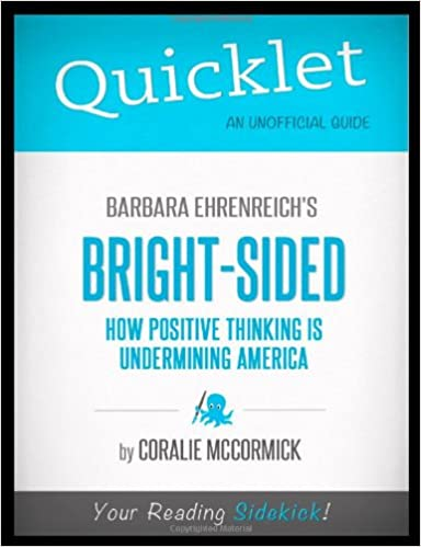 Book Quicklet - Barbara Ehrenreich's Bright-Sided: How Positive Thinking Is Undermining America