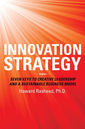 Innovation Strategy: Seven Keys to Creative Leadership and a Sustainable Business Model