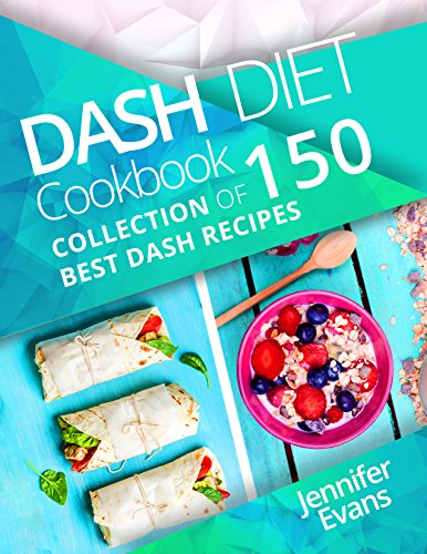 Dash Diet Cookbook: Collection of 150 Best Dash Recipes by Jennifer Evans