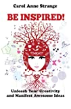 img - for Be Inspired!: Unleash Your Creativity and Manifest Awesome Ideas book / textbook / text book