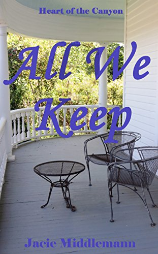 All We Keep (Heart Of The Canyon Book 1) by [Middlemann, Jacie]