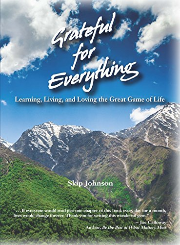 Grateful for Everything Learning, Living, and Loving the Great Game of Life