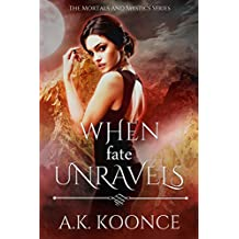 When Fate Unravels: Book Two of The Mortals and Mystics Series