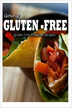 Gluten-Free Mexican Recipes (Going Gluten-Free)