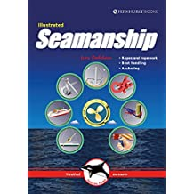 Illustrated Seamanship: Ropes & Ropework, Boat Handling & Anchoring (Illustrated Nautical Manuals)