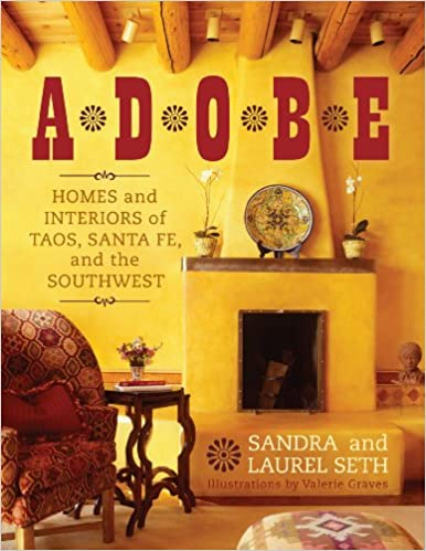 Adobe: Homes And Interiors Of Taos, Santa Fe, And The Southwest: Sandra  Seth, Laurel Seth, Valerie Graves: 9781589796805: Amazon.com: Books